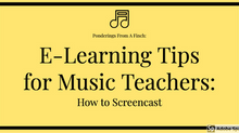 E-Learning Tips for Music Teachers: Create a Screencast