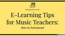 E-Learning Tips for Music Teachers: Create a Screencast