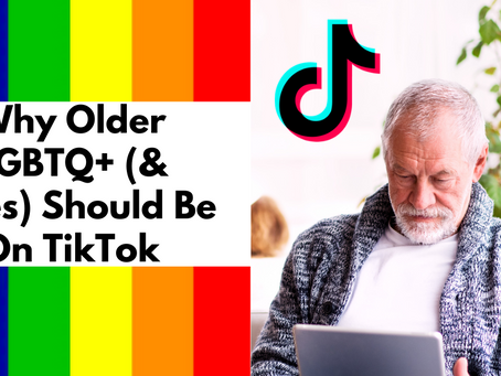 Why Older LGBTQ+ (and Allies) Should Be On TikTok