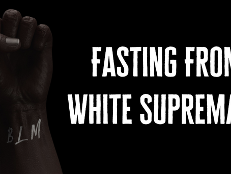 Fasting From White Supremacy