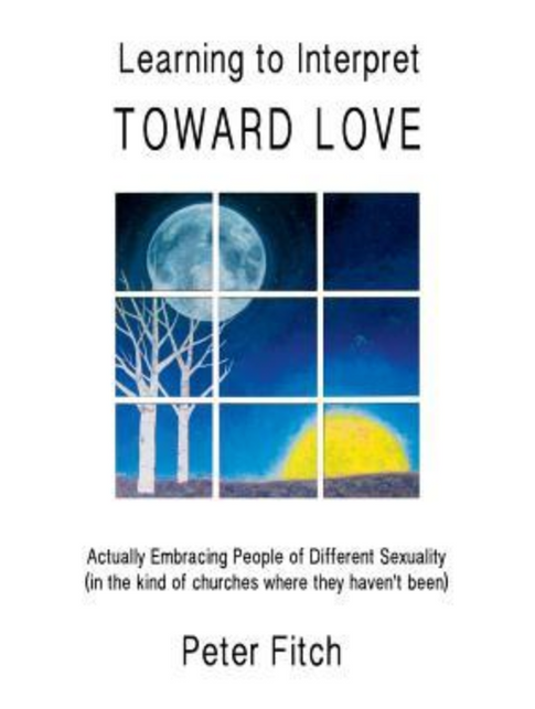 Learning to Interpret Toward Love: Actually Embracing People of Different Sexuality (in the Kinds of Churches Where They Haven't Been)