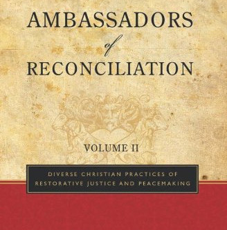 Ambassadors of Reconciliation, Volume 2: Diverse Christian Practices of Restorative Justice and Peac