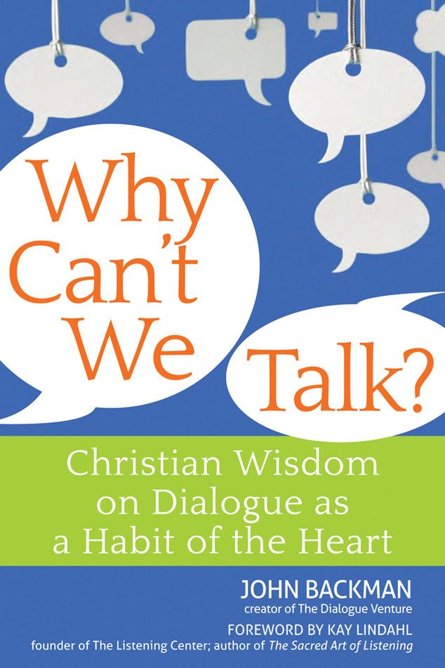 Why Can't We Talk?: Christian Wisdom on Dialogue as a Habit of the Heart (Backman)