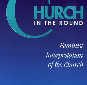 Church In The Round: Feminist Interpretation Of The Church