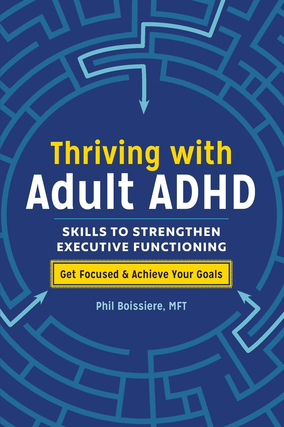 Thriving with Adult ADHD by Phil Boissiere, MFT