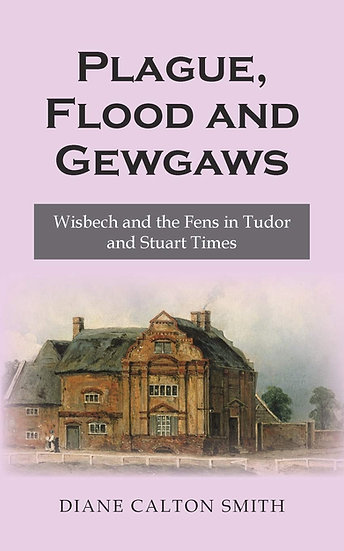 Plague, Flood and Gewgaws: Wisbech and the Fens in Tudor and Stuart Times