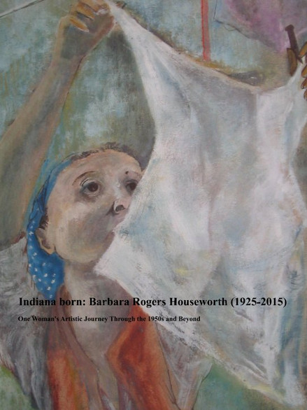 Indiana born: Barbara Rogers Houseworth (1925-2015) One Woman's Artistic Journey Through the 1950s and Beyond