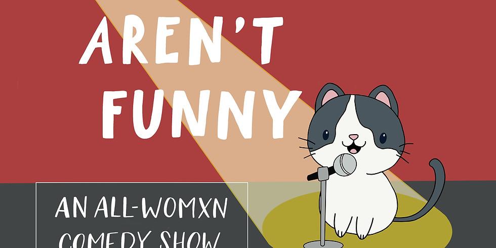 Men Aren't Funny: An All Womxn Comedy Show