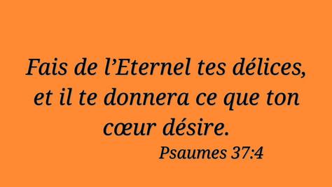 Fais de l'Éternel tes délices.