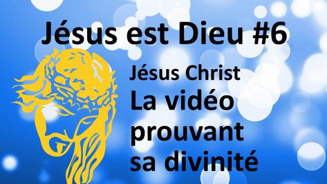 Jésus est Dieu #6: La vidéo prouvant sa divinité