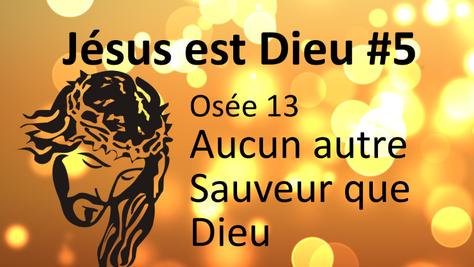 Jésus est Dieu #5: Osée 13, aucun autre Sauveur que Dieu