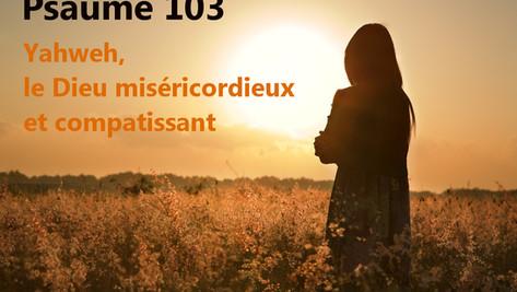 Psaume 103: Yahweh, le Dieu miséricordieux et compatissant