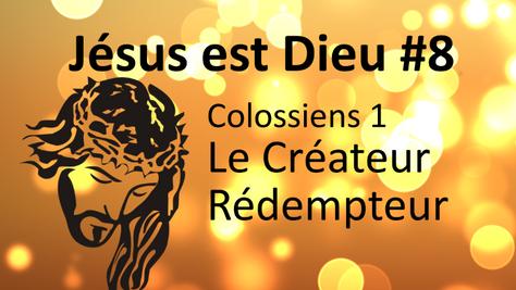 Jésus est Dieu #8: Colossiens 1, le Créateur Rédempteur