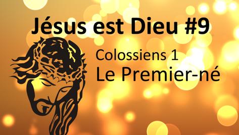 Jésus est Dieu #9: Colossiens 1, le Premier né
