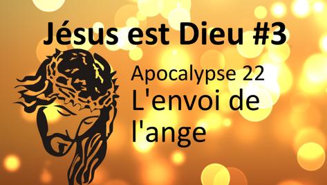 Jésus est Dieu #3: Apocalypse 22, l'envoi de l'ange