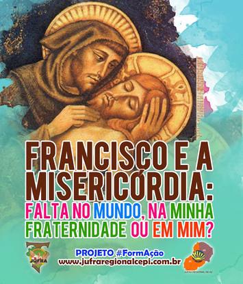 Projeto #FormAção: Francisco e a misericórdia: falta no mundo, na minha fraternidade ou em mim?