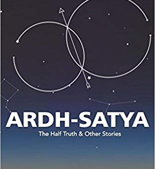 Review of Ardh-Satya, The Half Truth & Other Stories penned by Ananya Mukherjee