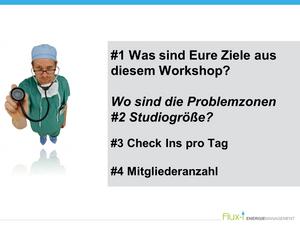 #1 Was sind Eure Ziele aus diesem Workshop?  Wo sind die Problemzonen #2 Studiogröße?  #3 Check Ins pro Tag  #4 Mitgliederanzahl