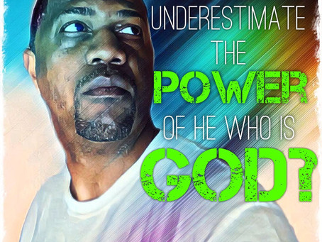 Who dares underestimate the power of He who is GOD?