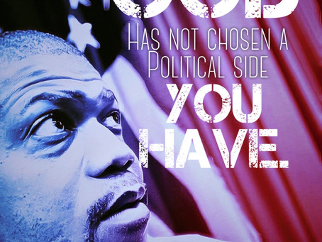 God has not chosen a political side. You have.