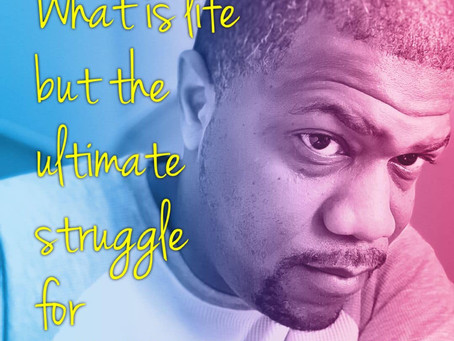 What is life but the ultimate struggle for acceptance?
