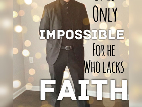 It is only impossible for he who lacks faith.