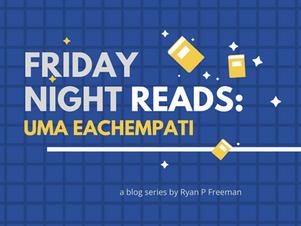 Friday Night Reads: Uma Eachempati