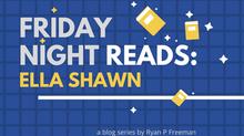 Friday Night Reads: Ella Shawn