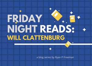 Friday Night Reads: Will Clattenburg