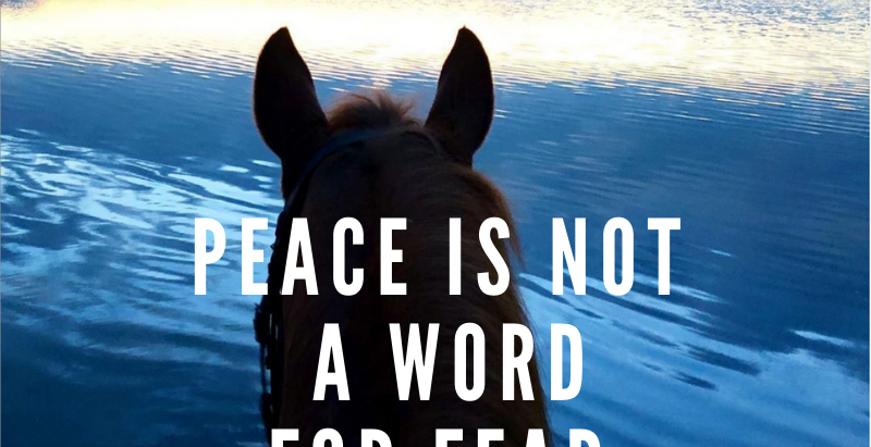 Peace is not a word for fear