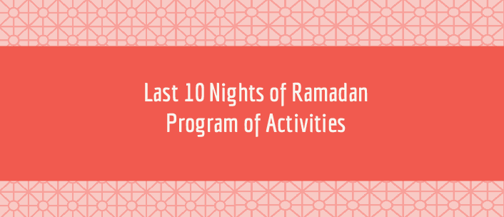Last 10 Nights of Ramadan Program of Activities