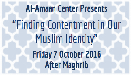 Al-Amaan Center Presents: Finding Contentment in Our Muslim Identity