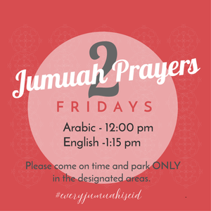 Join us every Friday for our 2 jumuah prayers!
