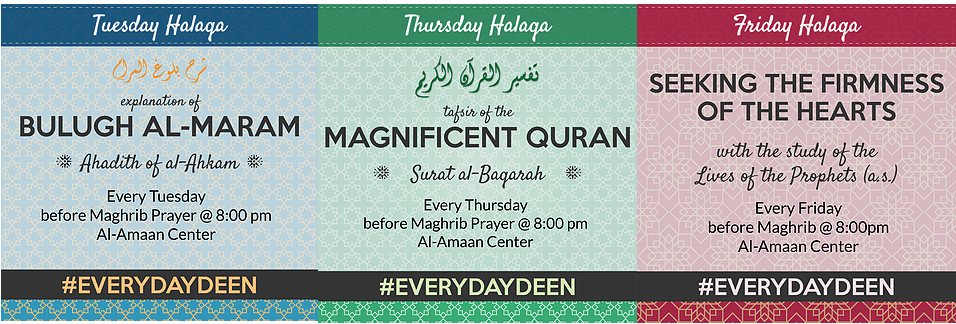 Tuesday, Thursday and Friday Halaqaat are @8pm before Maghrib, Al-Amaan Center, take me there
