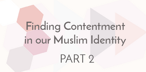 Please come. Join us this Friday for part 2 of our Finding Contentment in our Muslim Identity Series.