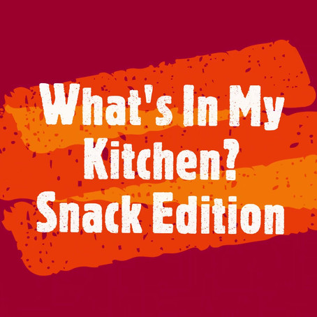 What's in MY kitchen? Snack Edition