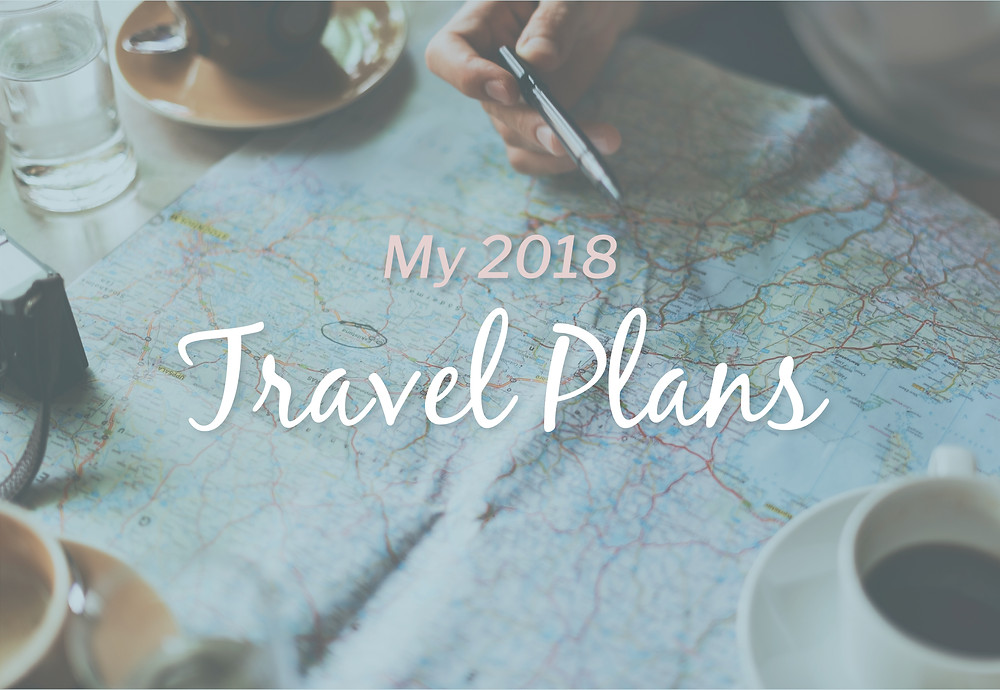 My 2018 travel plans