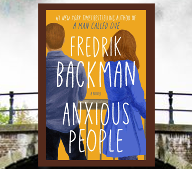 Anxious People – a highly original book that is funny, clever and extremely touching.