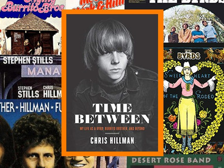 Time Between - Chris Hillman's appealing memoir of the Byrds, Flying Burrito Brothers and more.
