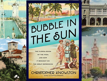 Bubble in the Sun - ambition, greed and the Florida Boom of the 1920s.