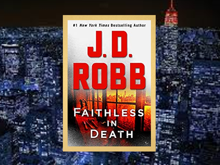 Faithless in Death (In Death, #52) -  another thrilling entry in a long-running, enjoyable series.