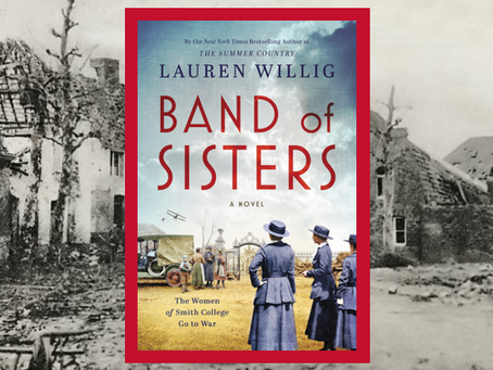 Band of Sisters - based on the true story of Smith College alumni who aided the French during WWI.