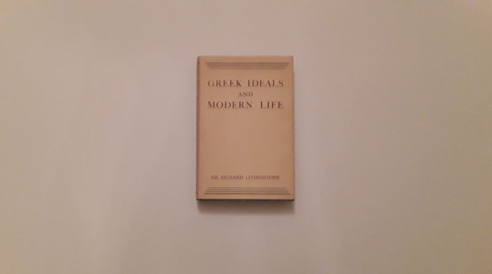 Greek Ideals And Modern Life - Sir R. W. Livingstone (President of Corpus Christi College Oxford) - OKYPUS OLD BOOKS