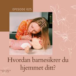 025 Hvordan barnesikrer du hjemmet ditt?