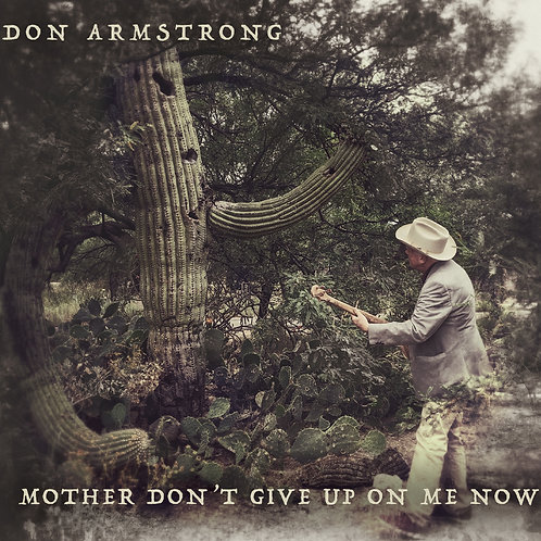 Don Armstrong: Mother Don't Give Up On Me Now (CD)