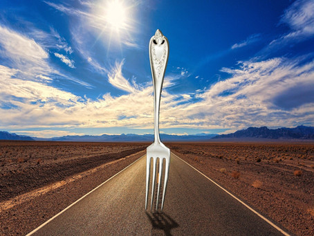 YOU'VE REACHED A FORK IN THE ROAD OF LIFE—COULD BE A GOOD SIGN!