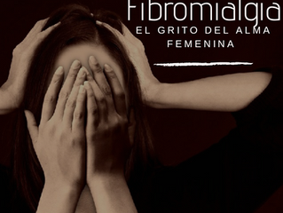 "Fibromialgia ""El Grito del Alma Femenina"""