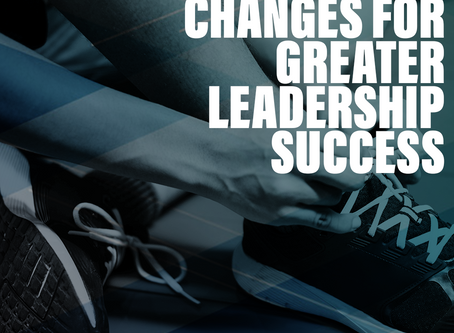 Four Habit Changes for Greater Leadership Success