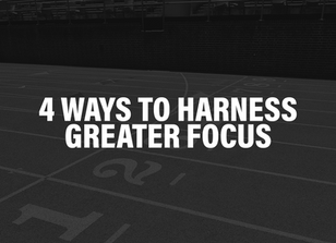 4 Ways to Harness Greater Focus