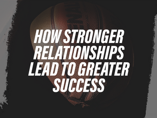 How Stronger Relationships Lead to Greater Success